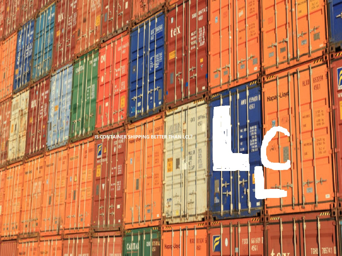 IS CONTAINER SHIPPING BETTER THAN LCL